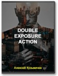 Double Exposure Action (Двойная Экспозиция)